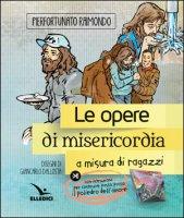 Le opere di misericordia a misura di ragazzi - Pierfortunato Raimondo, Giancarlo Dallosta