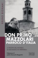 Don Primo Mazzolari, parroco d'Italia - Bruno Bignami