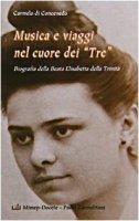 Musica e viaggi nel cuore dei «Tre». Biografia della beata Elisabetta della Trinità