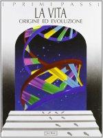 La vita. Origine ed evoluzione - Garassino Alessandro