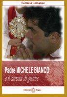 Padre Michele Bianco e il carisma di guarire - Patrizia Cattaneo