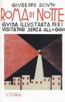 Roma di notte. Guida illustrata per i visitatori senza alloggio - Sciuto Giuseppe