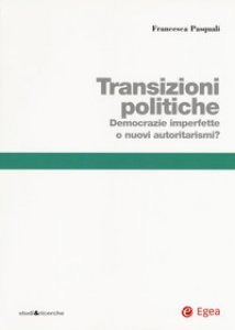 Copertina di 'Transizioni politiche. Democrazie imperfette o nuovi autoritarismi?'