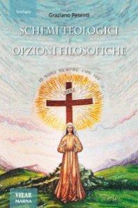 Copertina di 'Schemi teologici e opzioni filosofiche'
