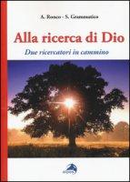 Alla ricerca di Dio. Due ricercatori in cammino - Ronco Albino, Grammatico Salvatore