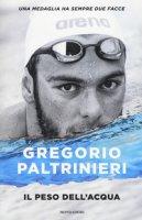 Il peso dell'acqua - Paltrinieri Gregorio