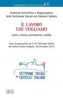 Lavoro che vogliamo. Libero, creativo, partecipativo, solidale - Comitato scientifico e organizzatore delle Settimane Sociali dei cattolici italiani