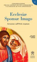 Ecclesiae sponsa imago. Istruzione sull'Ordo virginum - Congregazione per gli istituti di vita consacrata e le società di vita apostolica