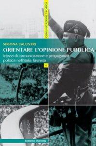 Copertina di 'Orientare l'opinione pubblica. Mezzi di comunicazione e propaganda politica nell'Italia fascista'