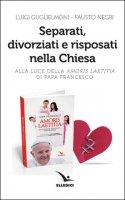 Separati, divorziati e risposati nella Chiesa - Luigi Guglielmoni, Fausto Negri