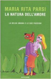 Copertina di 'La natura dell'amore. La belva umana e le sue passioni'