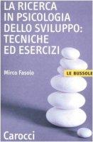 La ricerca in psicologia dello sviluppo: tecniche ed esercizi - Fasolo Mirco