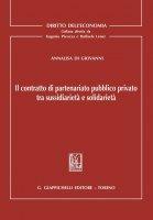 Il contratto di parteneriato pubblico privato tra sussidiarieta' e solidarieta' - Annalisa Di Giovanni