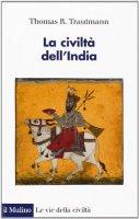La civiltà dell'India - Thomas R. Trautmann