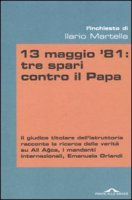 13 maggio '81: tre spari contro il Papa - Martella Ilario