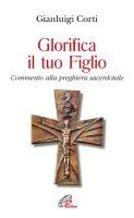 Glorifica il tuo figlio - Corti Gianluigi