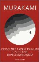 L' incolore Tazaki Tsukuru e i suoi anni di pellegrinaggio - Murakami Haruki