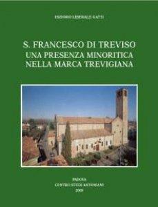 Copertina di 'S. Francesco di Treviso. Una presenza minoritica nella Marca Trevigiana'