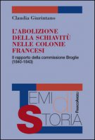 L' abolizione della schiavitù nelle colonie francesi. Il rapporto della commissione Broglie (1840-1843) - Giurintano Claudia