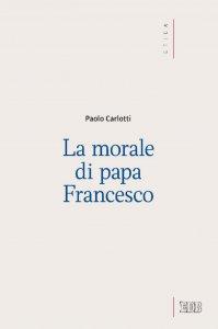 Copertina di 'La Morale di papa Francesco'