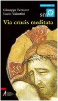 Via crucis meditata - Ferrante Giuseppe, Valentini Lucio
