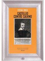 Castellio contro Calvino - Stefan Zweig