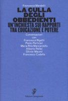 La culla degli obbedienti. Un'inchiesta sui rapporti tra educazione e potere - Mandelli Francesca