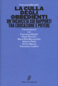 Copertina di 'La culla degli obbedienti. Un'inchiesta sui rapporti tra educazione e potere'