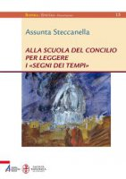 Alla scuola del concilio per leggere i «segni dei tempi» - Assunta Steccanella