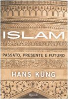Islam. Passato, presente e futuro - Küng Hans