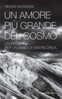 Un amore più grande del cosmo - Simone Morandini