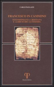 Copertina di 'Francesco in cammino. Testimonianza cristiana e «lodi di Dio altissimo»'