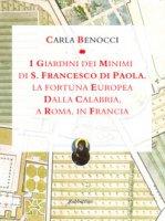 I giardini dei Minimi di San Francesco di Paola. La fortuna europea dalla Calabria, a Roma, in Francia. Ediz. a colori - Benocci Carla