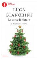 La cena di Natale di «Io che amo solo te» - Bianchini Luca