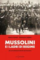 Mussolini e i ladri di regime. Gli arricchimenti illeciti del fascismo - Canali Mauro, Volpini Clemente