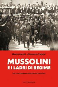 Copertina di 'Mussolini e i ladri di regime. Gli arricchimenti illeciti del fascismo'