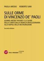 Sulle orme di Vincenzo de' Paoli - Paola Arosio , Roberto Sani