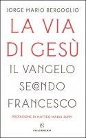 La via di Gesù - Francesco (Jorge Mario Bergoglio)