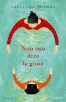 Non oso dire la gioia - Imai Messina Laura