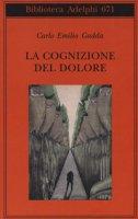 La cognizione del dolore - Gadda Carlo Emilio