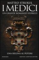 I Medici. Una regina al potere - Strukul Matteo