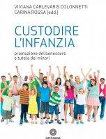 Custodire linfanzia - Viviana Carlevaris Colonnetti, Carina Rossa