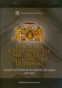 """Copertina di 'Penitenza e penitenzieria nel """"secolo"""" del concilio di Trento'"""