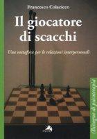Il giocatore di scacchi. Una metafora per le relazioni interpersonali - Colacicco Francesco