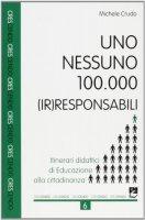 Uno, nessuno, 100.000 (ir)responsabili. Itinerari didattici di educazione alla cittadinanza - Crudo Michele