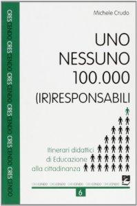 Copertina di 'Uno, nessuno, 100.000 (ir)responsabili. Itinerari didattici di educazione alla cittadinanza'