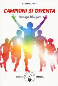Copertina di 'Campioni si diventa. Psicologia dello sport'