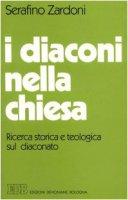 I diaconi nella Chiesa. Ricerca storica e teologia sul diaconato - Zardoni Serafino