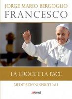 La Croce e la pace - Francesco (Jorge Mario Bergoglio)