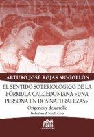 """El sentido soteriologico de la formula calcedoniana """"Una persona en dos naturalezas"""" - Arturo José Rojas Mogollon"""